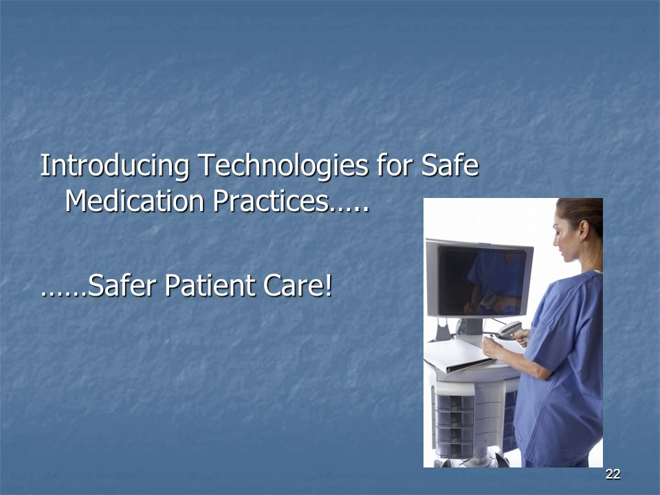 Introducing Technologies for Safe Medication Practices…..