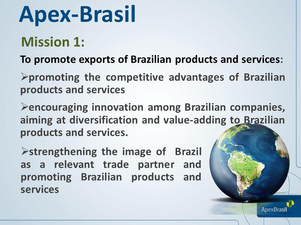Apex-Brasil Mission 1: To promote exports of Brazilian products and services:
