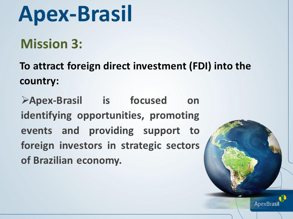 Apex-Brasil Mission 3: To attract foreign direct investment (FDI) into the country: