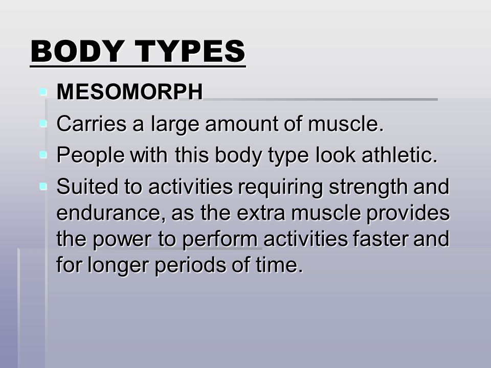 BODY TYPES MESOMORPH Carries a large amount of muscle.