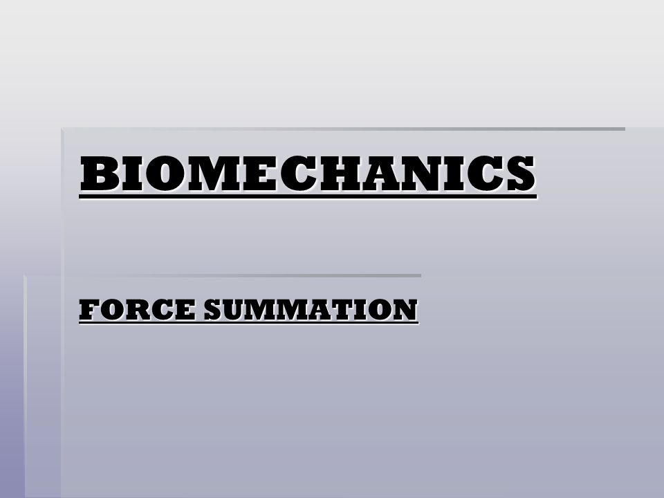 BIOMECHANICS FORCE SUMMATION
