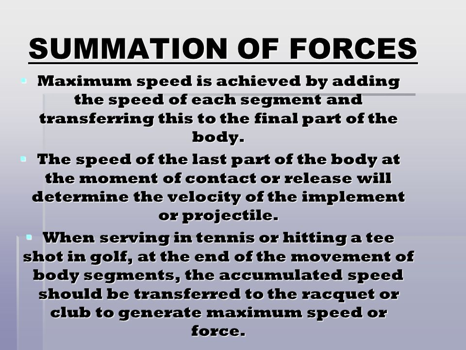 SUMMATION OF FORCES Maximum speed is achieved by adding the speed of each segment and transferring this to the final part of the body.