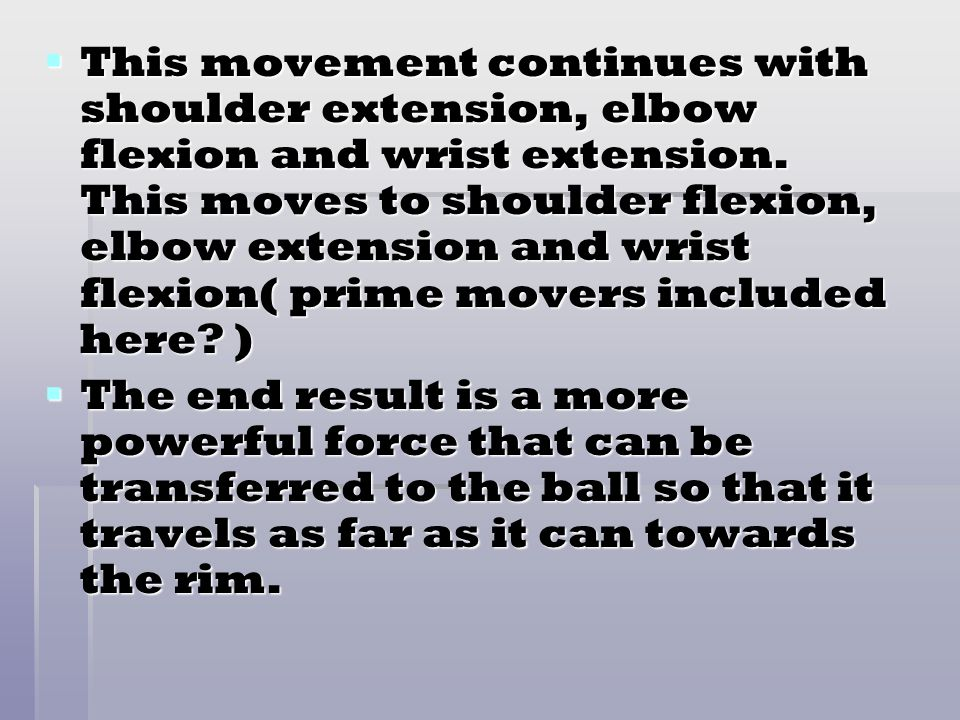 This movement continues with shoulder extension, elbow flexion and wrist extension. This moves to shoulder flexion, elbow extension and wrist flexion( prime movers included here )