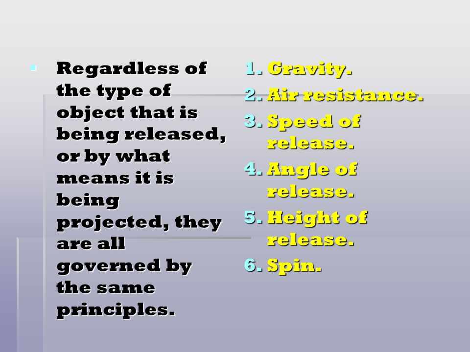 Regardless of the type of object that is being released, or by what means it is being projected, they are all governed by the same principles.
