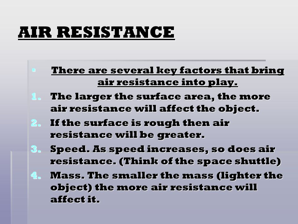 There are several key factors that bring air resistance into play.