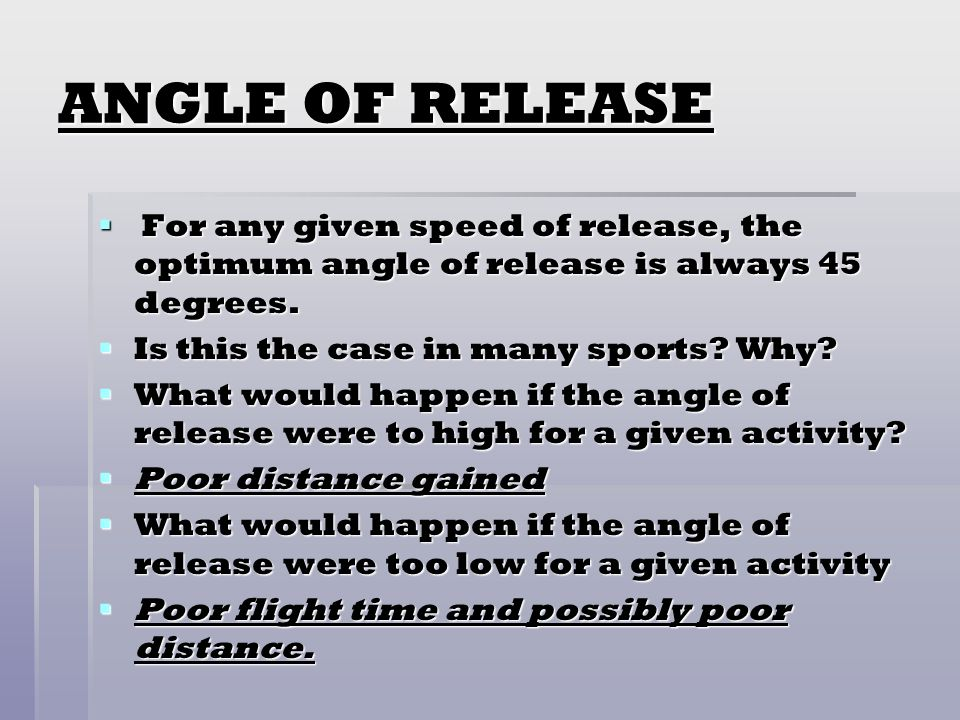 ANGLE OF RELEASE For any given speed of release, the optimum angle of release is always 45 degrees.