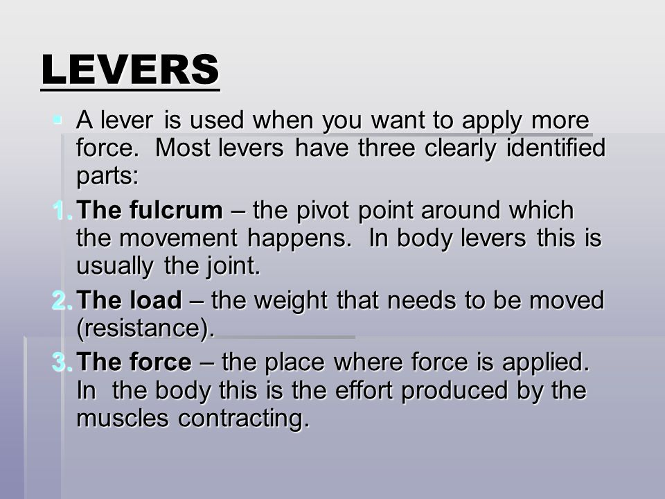 LEVERS A lever is used when you want to apply more force. Most levers have three clearly identified parts: