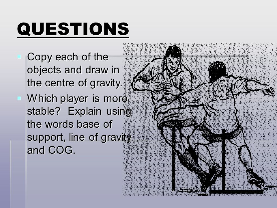 QUESTIONS Copy each of the objects and draw in the centre of gravity.
