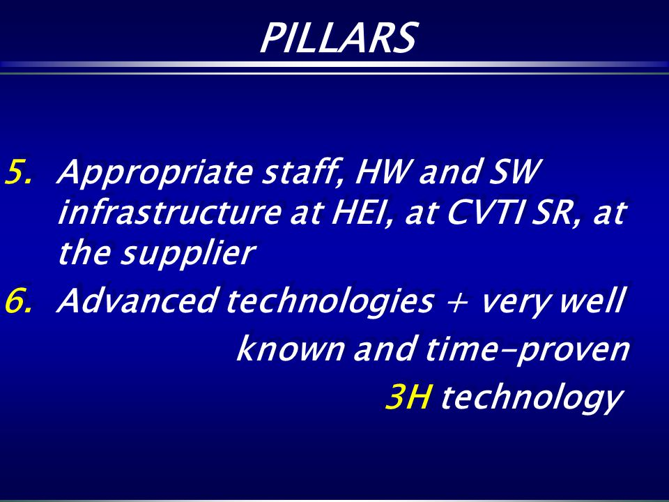 PILLARS Appropriate staff, HW and SW infrastructure at HEI, at CVTI SR, at the supplier. Advanced technologies + very well.