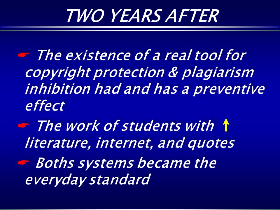 TWO YEARS AFTER The existence of a real tool for copyright protection & plagiarism inhibition had and has a preventive effect.