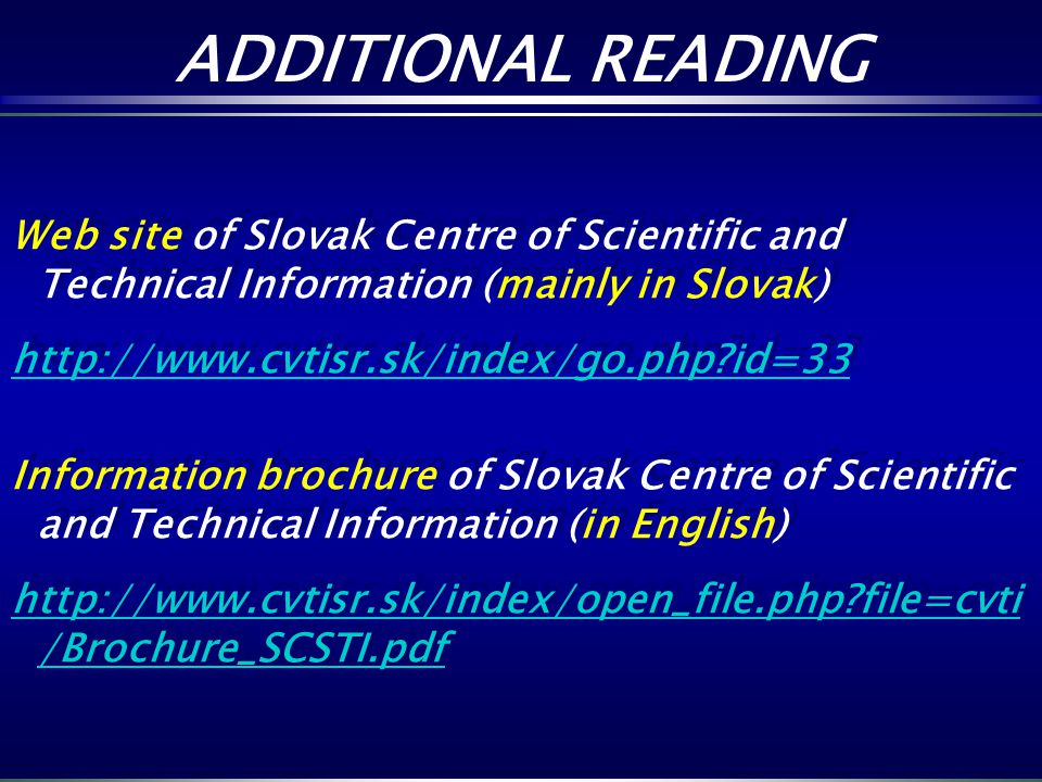 ADDITIONAL READING Web site of Slovak Centre of Scientific and Technical Information (mainly in Slovak)