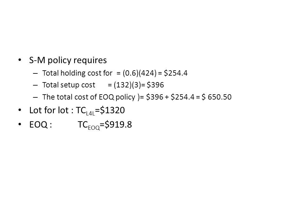 S-M policy requires Lot for lot : TCL4L=$1320 EOQ : TCEOQ=$919.8