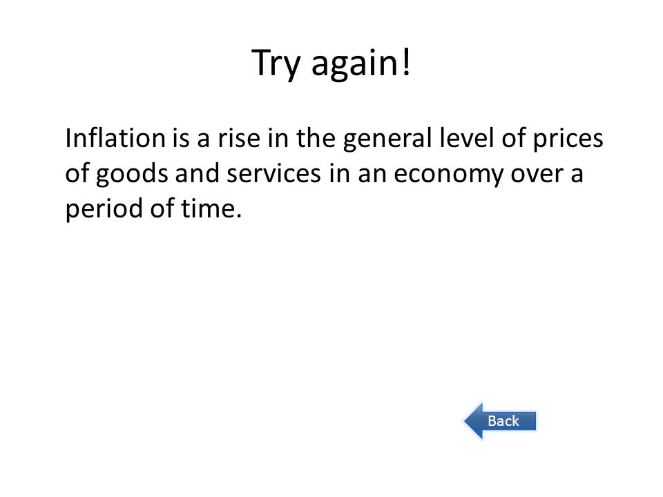 Try again! Inflation is a rise in the general level of prices of goods and services in an economy over a period of time.