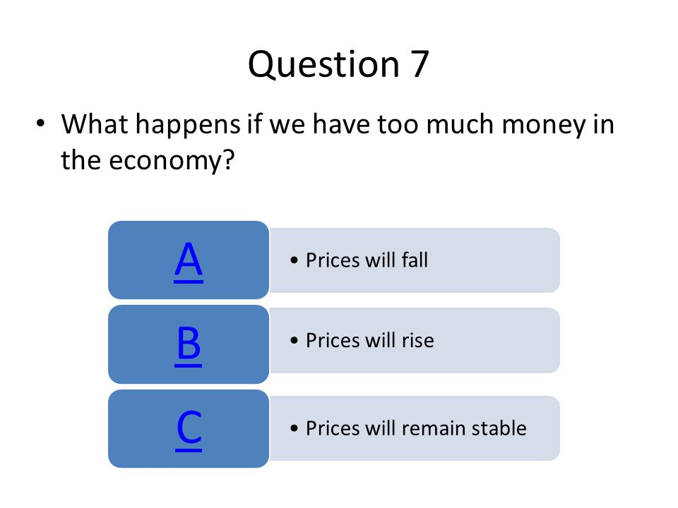 Question 7 What happens if we have too much money in the economy