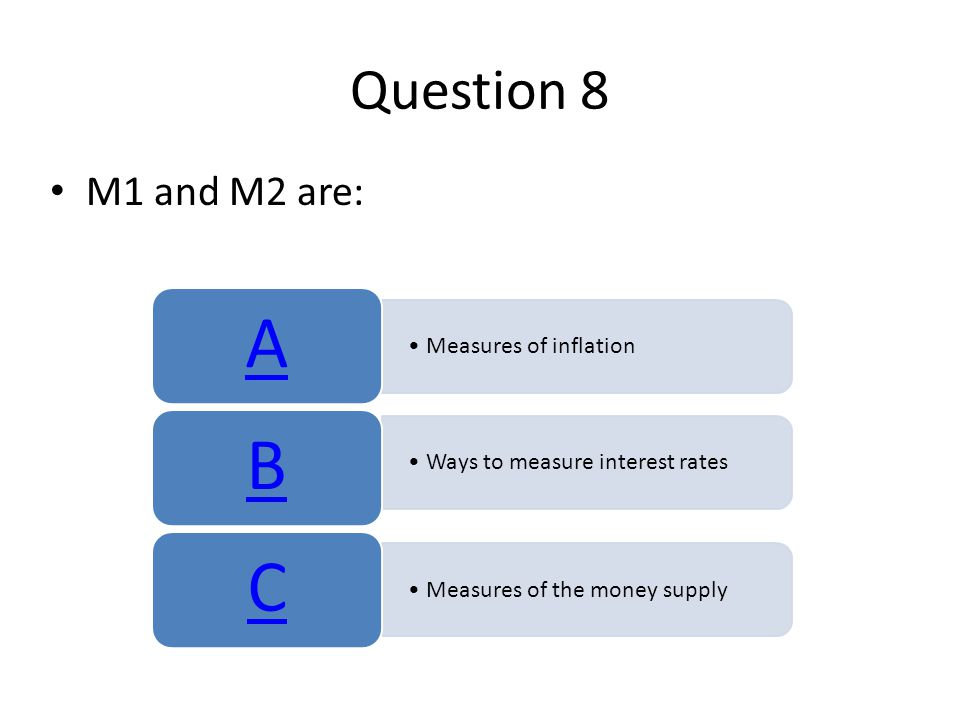 Question 8 M1 and M2 are: Measures of inflation