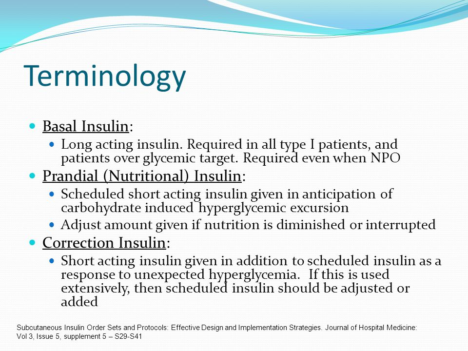 Terminology Basal Insulin: Prandial (Nutritional) Insulin: