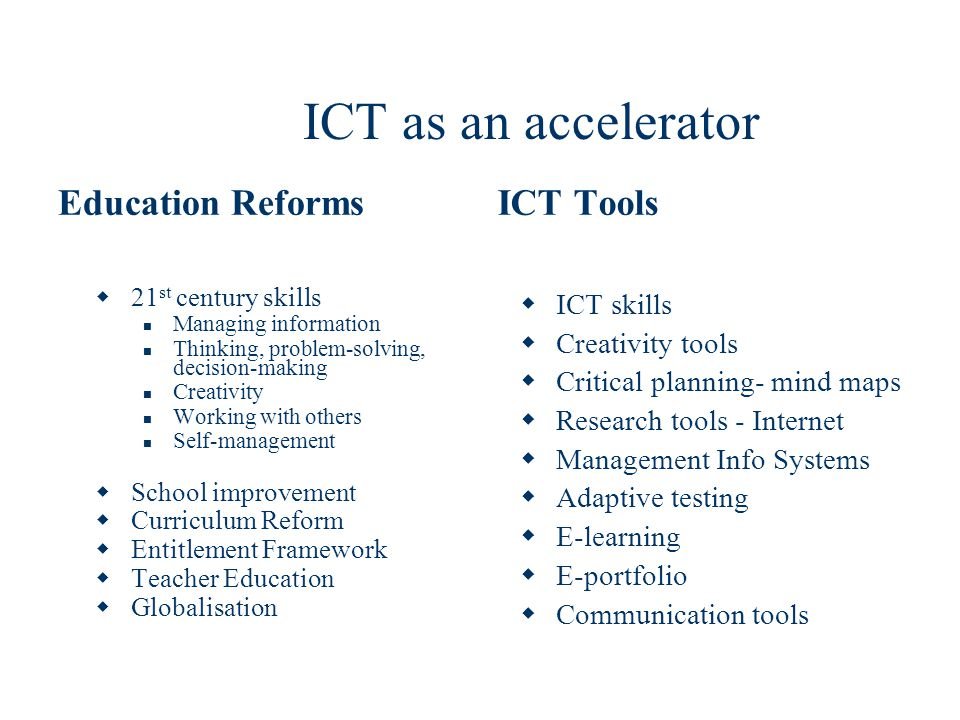 ICT as an accelerator Education Reforms ICT Tools ICT skills
