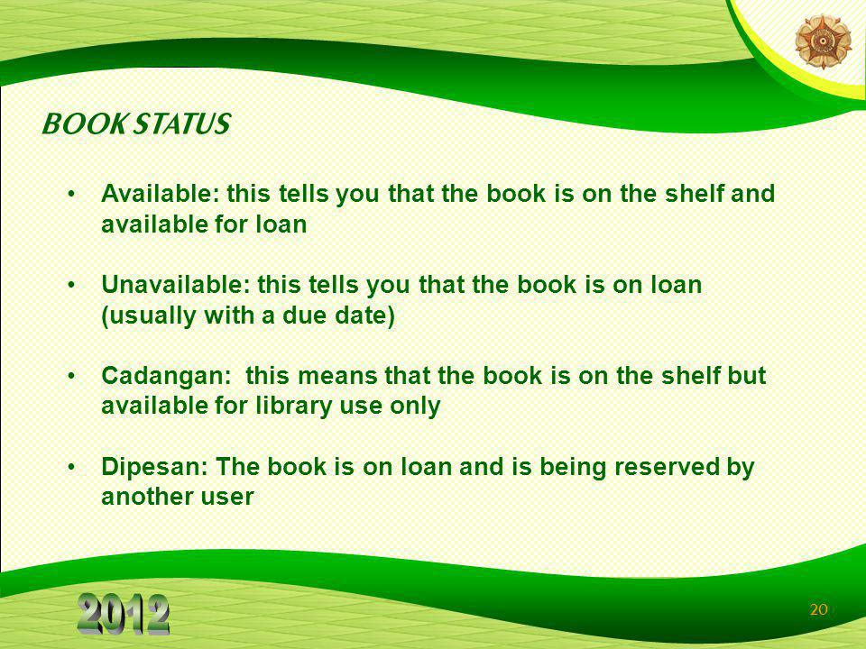 BOOK STATUS Available: this tells you that the book is on the shelf and available for loan.