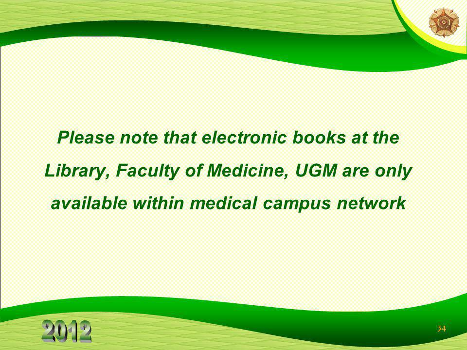 Please note that electronic books at the Library, Faculty of Medicine, UGM are only available within medical campus network