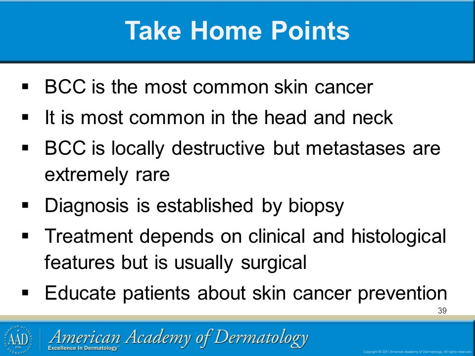 Take Home Points BCC is the most common skin cancer
