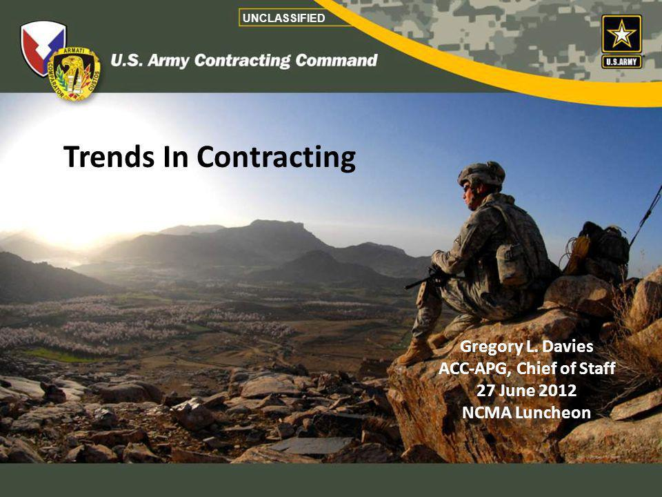 Trends In Contracting Gregory L. Davies ACC-APG, Chief of Staff