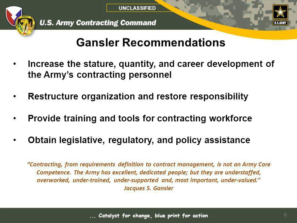 Gansler Recommendations ... Catalyst for change, blue print for action