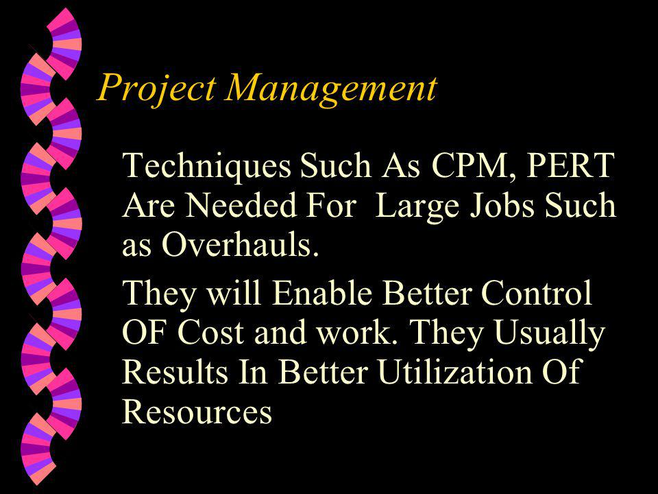Project Management Techniques Such As CPM, PERT Are Needed For Large Jobs Such as Overhauls.
