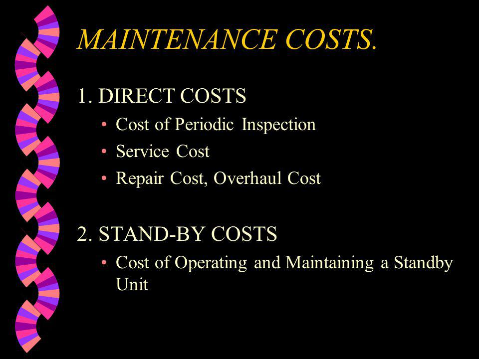 MAINTENANCE COSTS. 1. DIRECT COSTS 2. STAND-BY COSTS