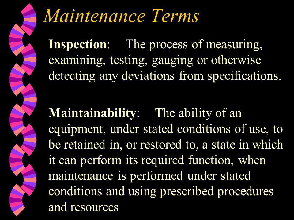 Maintenance Terms Inspection: The process of measuring, examining, testing, gauging or otherwise detecting any deviations from specifications.