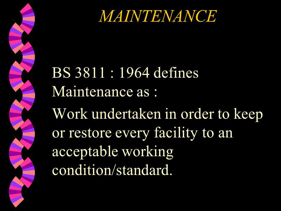MAINTENANCE BS 3811 : 1964 defines Maintenance as :