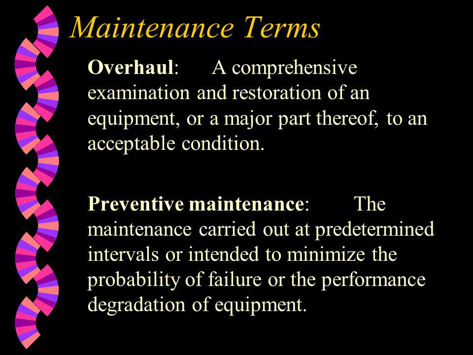 Maintenance Terms Overhaul: A comprehensive examination and restoration of an equipment, or a major part thereof, to an acceptable condition.