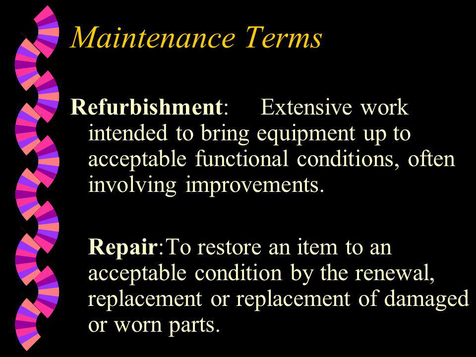 Maintenance Terms Refurbishment: Extensive work intended to bring equipment up to acceptable functional conditions, often involving improvements.