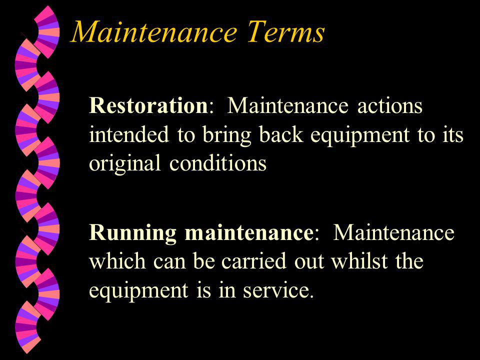 Maintenance Terms Restoration: Maintenance actions intended to bring back equipment to its original conditions.