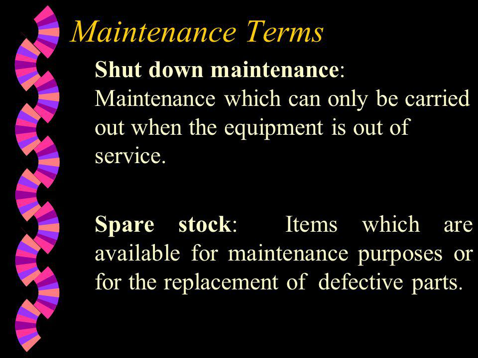 Maintenance Terms Shut down maintenance: Maintenance which can only be carried out when the equipment is out of service.