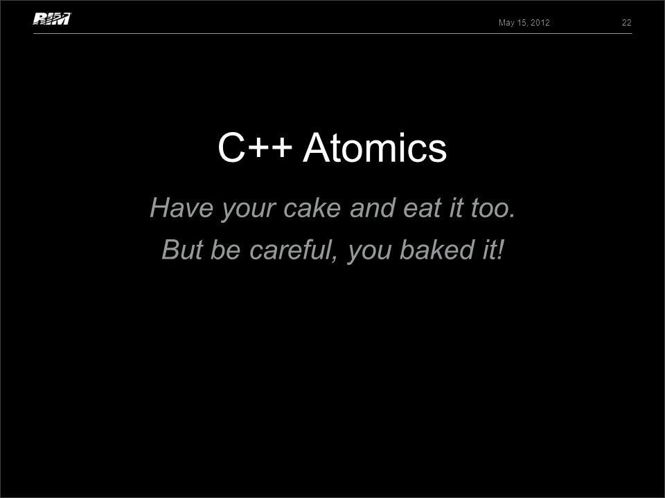 C++ Atomics Have your cake and eat it too.