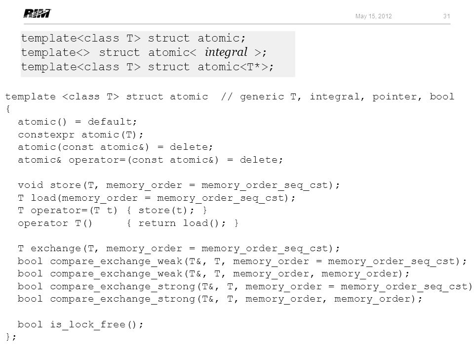 May 15, 2012 template<class T> struct atomic; template<> struct atomic< integral >; template<class T> struct atomic<T*>;
