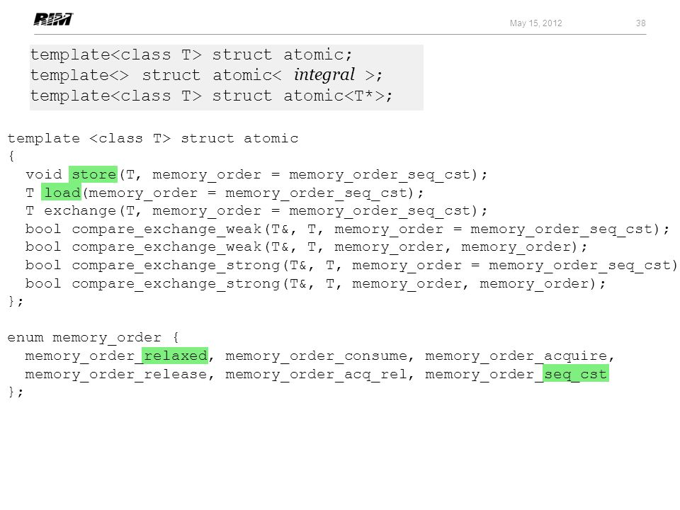 May 15, 2012template<class T> struct atomic; template<> struct atomic< integral >; template<class T> struct atomic<T*>;