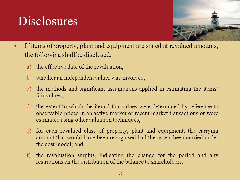 Disclosures If items of property, plant and equipment are stated at revalued amounts, the following shall be disclosed: