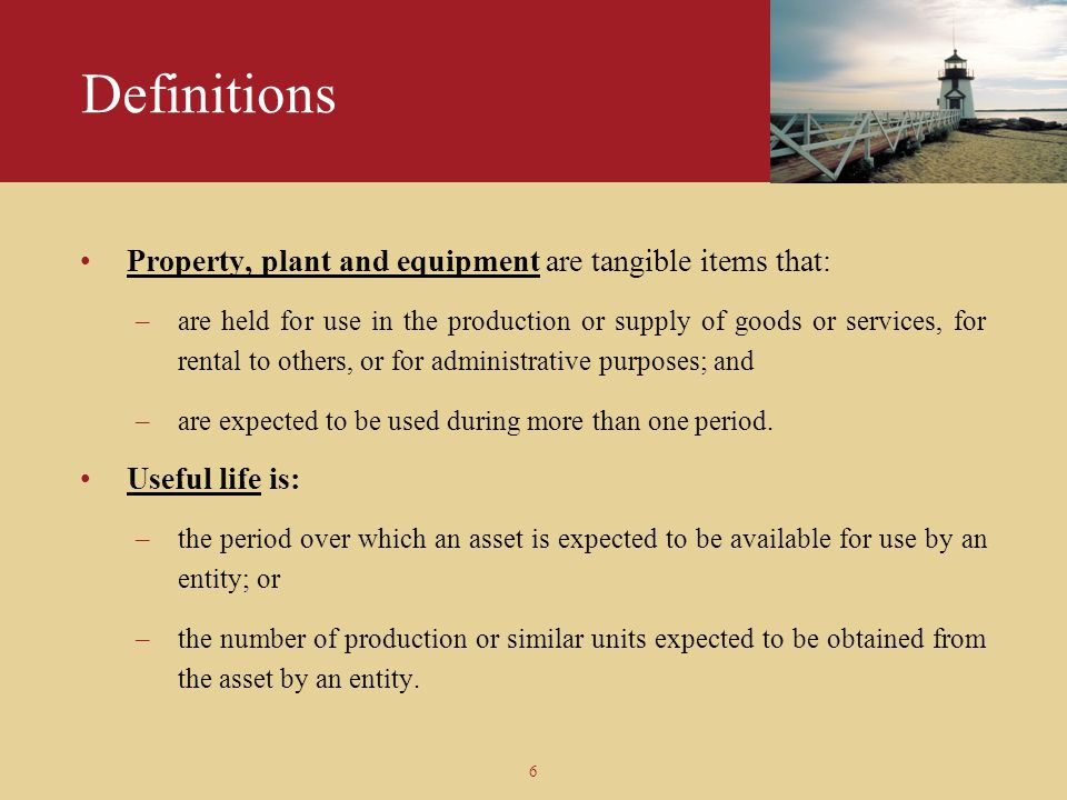 Definitions Property, plant and equipment are tangible items that: