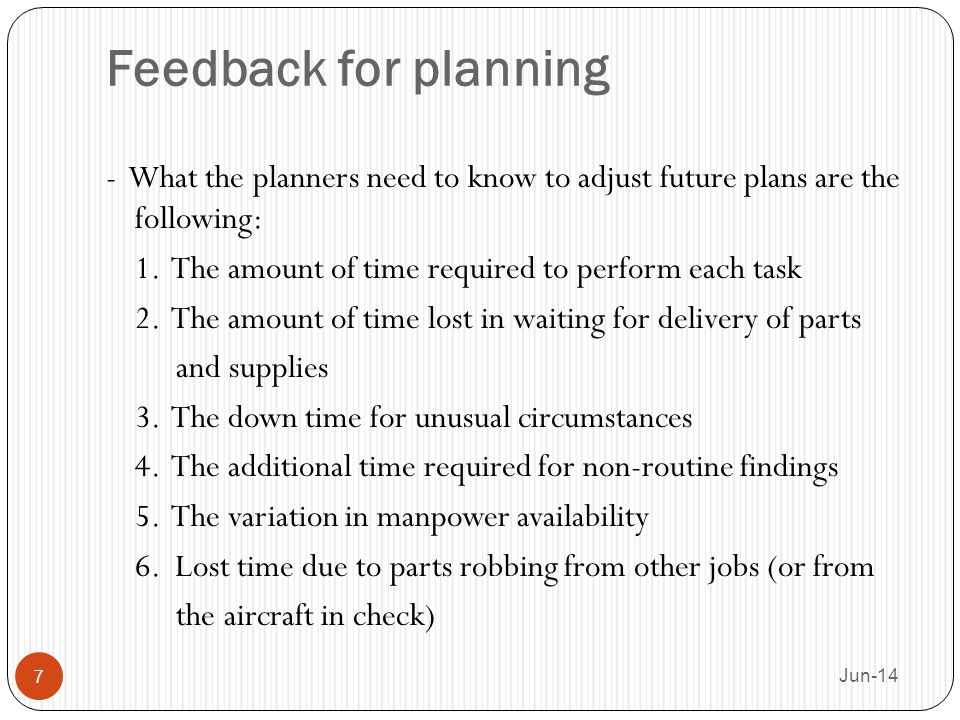Feedback for planning - What the planners need to know to adjust future plans are the following:
