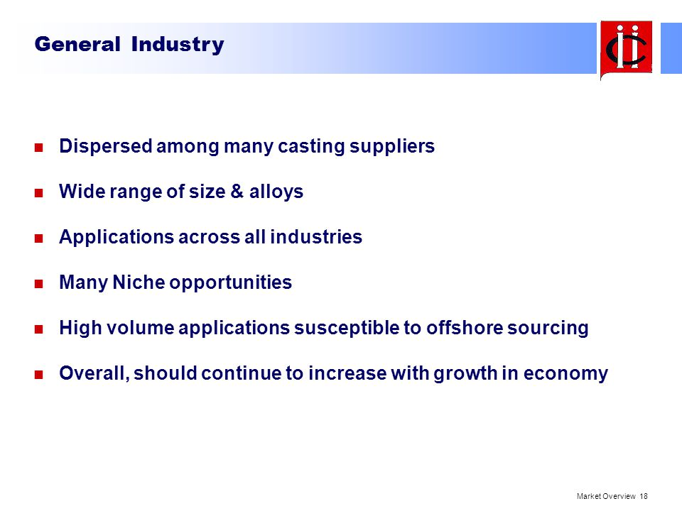 General Industry Dispersed among many casting suppliers