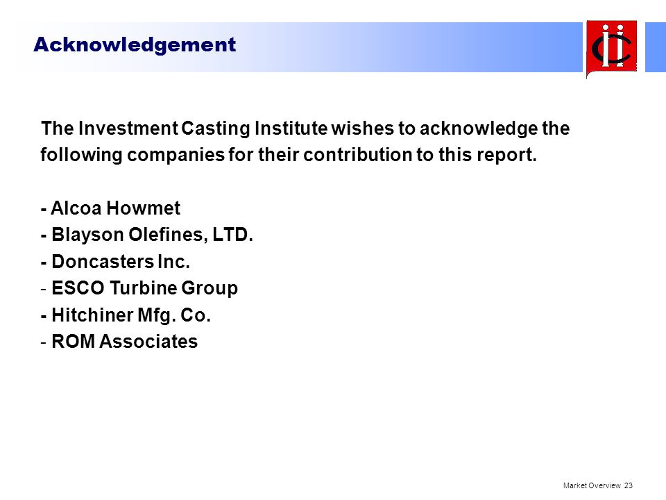 Acknowledgement The Investment Casting Institute wishes to acknowledge the following companies for their contribution to this report.