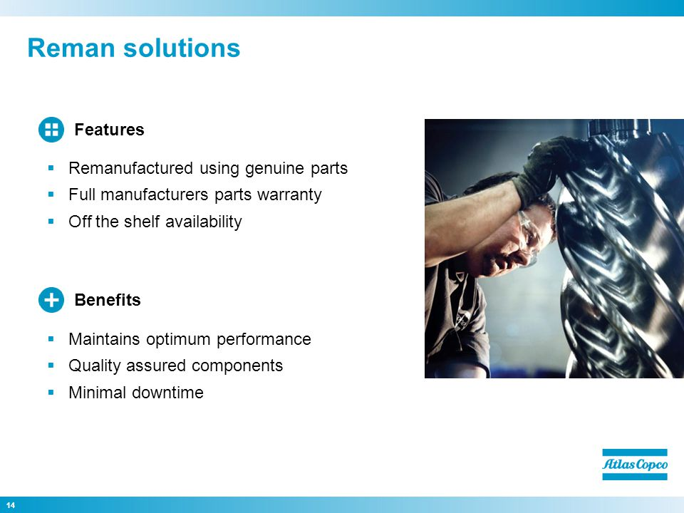 Reman solutions Features Remanufactured using genuine parts