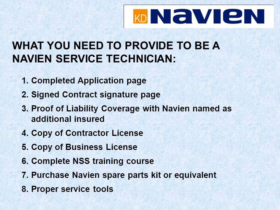 WHAT YOU NEED TO PROVIDE TO BE A NAVIEN SERVICE TECHNICIAN: