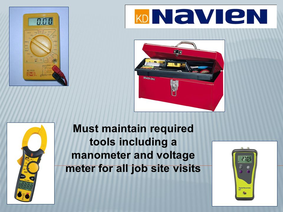 Must maintain required tools including a manometer and voltage meter for all job site visits