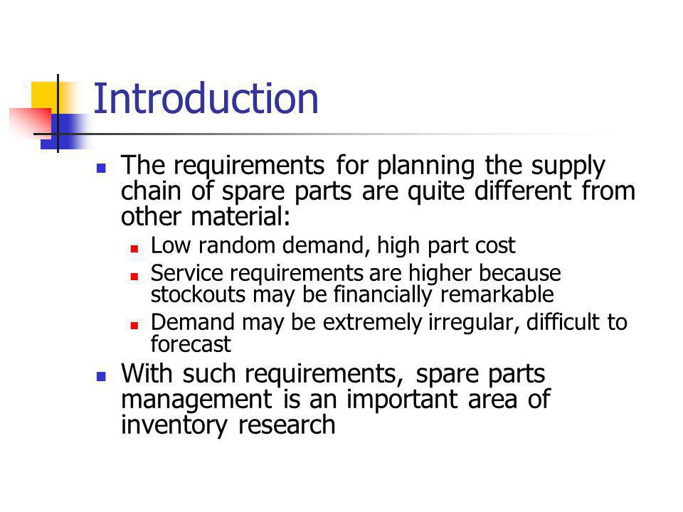 Introduction The requirements for planning the supply chain of spare parts are quite different from other material: