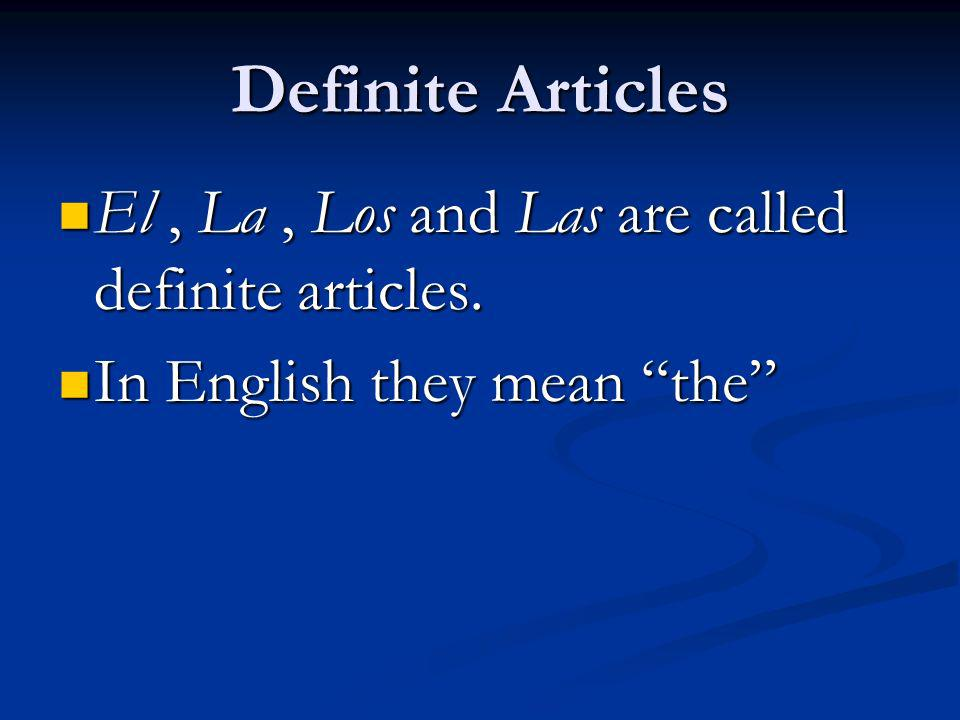 Definite Articles El , La , Los and Las are called definite articles.