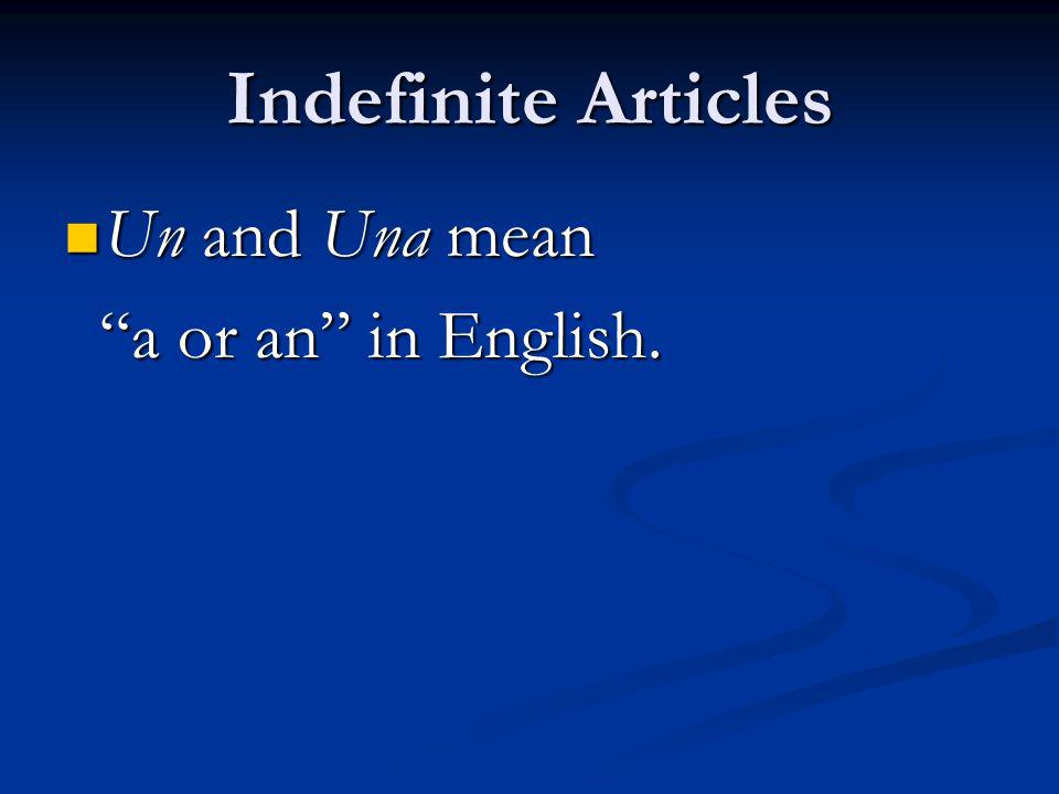 Indefinite Articles Un and Una mean a or an in English.