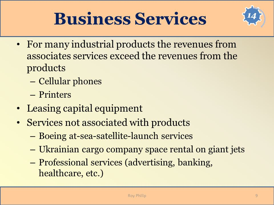 Business Services For many industrial products the revenues from associates services exceed the revenues from the products.
