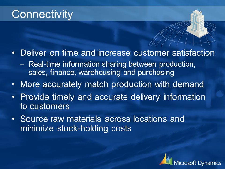 Connectivity Deliver on time and increase customer satisfaction